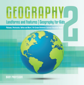 Geography 2 - Landforms and Features  Geography for Kids - Plateaus, Peninsulas, Deltas and More  4th Grade Children's Science Education books