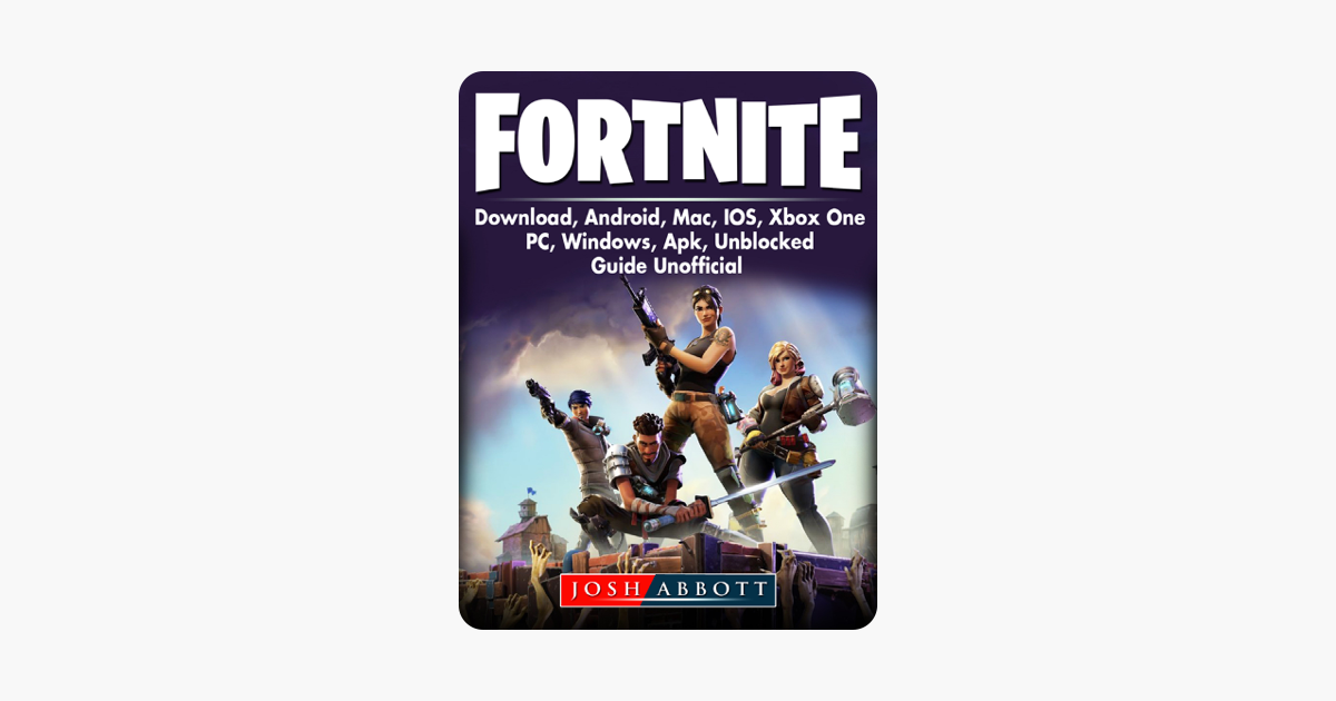 Fortnite Download Android Mac Ios Xbox One Pc Windows Apk Unblocked Guide Unofficial