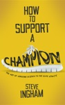 How To Support A Champion