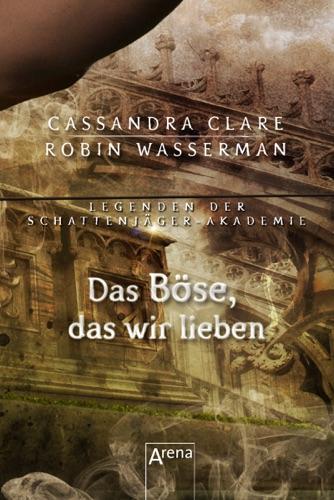 Cassandra Clare & Robin Wasserman - Das Böse, das wir lieben