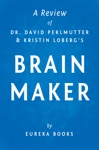 Brain Maker By Dr David Perlmutter And Kristin Loberg  A Review