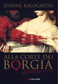 Download and Read Online Alla corte dei Borgia