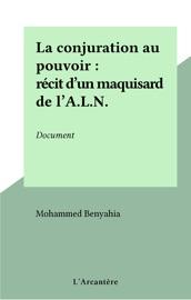 LA CONJURATION AU POUVOIR : RéCIT DUN MAQUISARD DE LA.L.N.