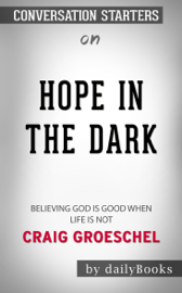 Hope in the Dark: Believing God Is Good When Life Is Not by Craig Groeschel: Conversation Starters book