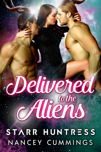Starr Huntress & Nancey Cummings - Delivered to the Aliens