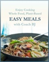 Enjoy Cooking Whole Food Plant-Based EASY MEALS With Coach BJ