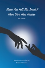 Have You Felt His Touch? Then Give Him Praise—3Rd Edition