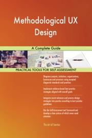 Methodological UX Design A Complete Guide - Gerardus Blokdyk