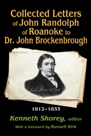 COLLECTED LETTERS OF JOHN RANDOLPH OF ROANOKE TO DR. JOHN BROCKENBROUGH