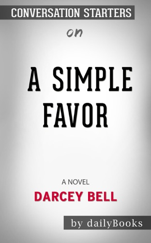 Daily Books - A Simple Favor: A Novel by Darcey Bell: Conversation Starters