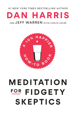 Meditation for Fidgety Skeptics - Dan Harris, Jeffrey Warren & Carlye Adler book