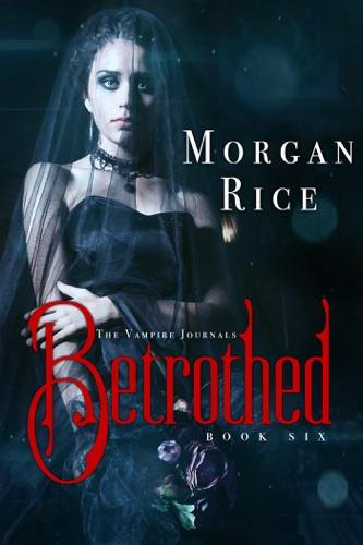Morgan Rice - Betrothed (Book #6 in the Vampire Journals)
