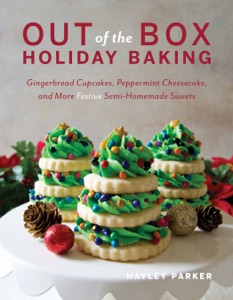 Out of the Box Holiday Baking: Gingerbread Cupcakes, Peppermint Cheesecake, and More Festive Semi-Homemade Sweets by Hayley Parker Book Cover