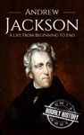 Andrew Jackson A Life From Beginning To End