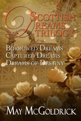 May McGoldrick - Scottish Dream Trilogy Box Set: Borrowed Dreams, Captured Dreams, and Dreams of Destiny book