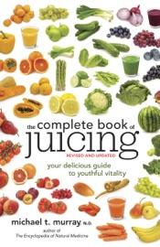 The Complete Book Of Juicing Revised And Updated