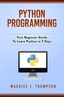 Python Programming: Your Beginner Guide To Learn Python in 7 Days