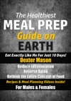 The Healthiest Meal Prep Guide On Earth Eat Exactly Like Me For Just 10 Days