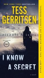 I Know a Secret: A Rizzoli & Isles Novel - Tess Gerritsen by  Tess Gerritsen PDF Download