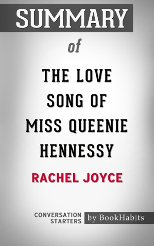 Book Habits - Summary of The Love Song of Miss Queenie Hennessy: A Novel by Rachel Joyce  Conversation Starters