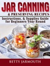 Jar Canning And Preserving Recipes Instructions  Supplies Guide For Beginners Year Round