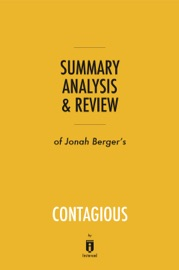 SUMMARY, ANALYSIS & REVIEW OF JONAH BERGER'S CONTAGIOUS BY INSTAREAD