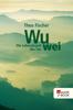 Wu wei: Die Lebenskunst des Tao - Theo Fischer