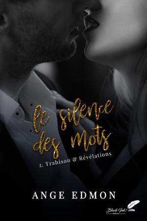 Le silence des mots : Tome 2, Trahison & Révélations - Ange Edmon