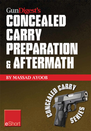 Gun Digest's Concealed Carry Preparation & Aftermath eShort