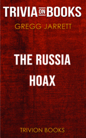 The Russia Hoax: The Illicit Scheme to Clear Hillary Clinton and Frame Donald Trump by Gregg Jarrett (Trivia-On-Books) book