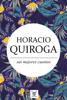 Horacio Quiroga, sus mejores cuentos - Horacio Quiroga