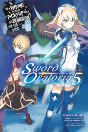 Is It Wrong to Try to Pick Up Girls in a Dungeon? On the Side: Sword Oratoria, Vol. 5 (light novel) PDF Download