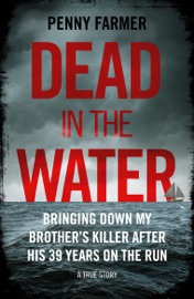 DEAD IN THE WATER - BRINGING DOWN MY BROTHERS KILLER AFTER HIS 39 YEARS ON THE RUN