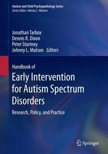 Jonathan Tarbox, Dennis R. Dixon, Peter Sturmey & Johnny L. Matson - Handbook of Early Intervention for Autism Spectrum Disorders