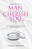 How To Get A Man To Cherish You...If You're His Wife