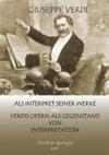Giuseppe Verdi Als Interpret Seiner Werke Und Verdis Opern Als Gegenstand Von Interpretation
