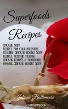 Superfoods Recipes: Chicken Soup Recipes For Cold Recovery, Healthy Chicken Noodle Soup Recipes, Holistic Healing Chicken Recipes & Homemade Healing Noodle Soup With Chicken