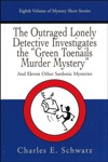 The Outraged Lonely Detective Investigates The Green Toenails Murder Mystery And Eleven Other Sardonic Mysteries