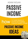 Passive Income How To Create Streams Of Income And Acquiring Financial Freedom Through Passive Income Ideas