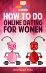 How To Do Online Dating For Women Your Step-By-Step Guide To Doing Online Dating For Women
