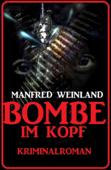 Bombe im Kopf: Kriminalroman