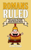 Romans Ruled: Fun Poems for Kids about Ancient Rome