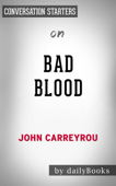 Bad Blood: Secrets and Lies in a Silicon Valley Startupby John Carreyrou  Conversation Starters