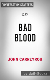 Bad Blood: Secrets and Lies in a Silicon Valley Startup​​​​​​​ by John Carreyrou Conversation Starters book
