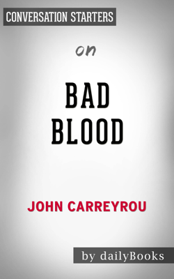 Bad Blood: Secrets and Lies in a Silicon Valley Startup​​​​​​​ by John Carreyrou  Conversation Starters - dailyBooks book