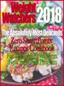 Weight Watchers 2018 FreeStyle Program The Absolutely Most Delicious Zero SmartPoints Recipes Cookbook For The Weight Watchers New FreeStyle Program