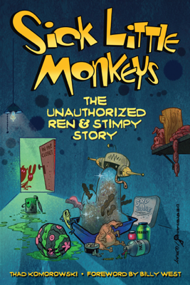 Sick Little Monkeys: The Unauthorized Ren & Stimpy Story - Thad Komorowski book