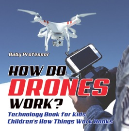 HOW DO DRONES WORK? TECHNOLOGY BOOK FOR KIDS  CHILDRENS HOW THINGS WORK BOOKS