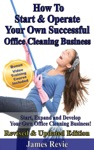 How To Start And Operate Your Own Successful Office Cleaning Business