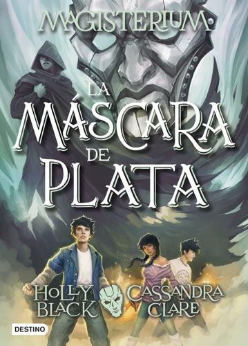Cassandra Clare & Holly Black - Magisterium. La máscara de plata